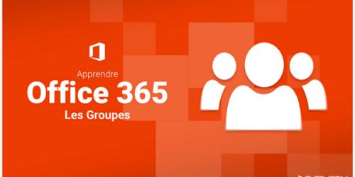 Apprendre Office 365 : Les groupes