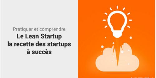 Pratiquer et comprendre le Lean Startup : La recette des startups à succès